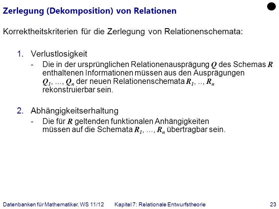 Datenbanken für Mathematiker, WS 11/12Kapitel 7: Relationale Entwurfstheorie23 Zerlegung (Dekomposition) von Relationen Korrektheitskriterien für die