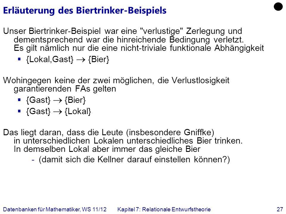 Datenbanken für Mathematiker, WS 11/12Kapitel 7: Relationale Entwurfstheorie27 Erläuterung des Biertrinker-Beispiels Unser Biertrinker-Beispiel war ei