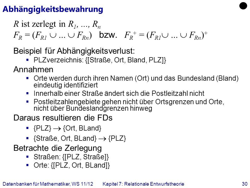 Datenbanken für Mathematiker, WS 11/12Kapitel 7: Relationale Entwurfstheorie30 Abhängigkeitsbewahrung R ist zerlegt in R 1,..., R n F R = (F R1... F R