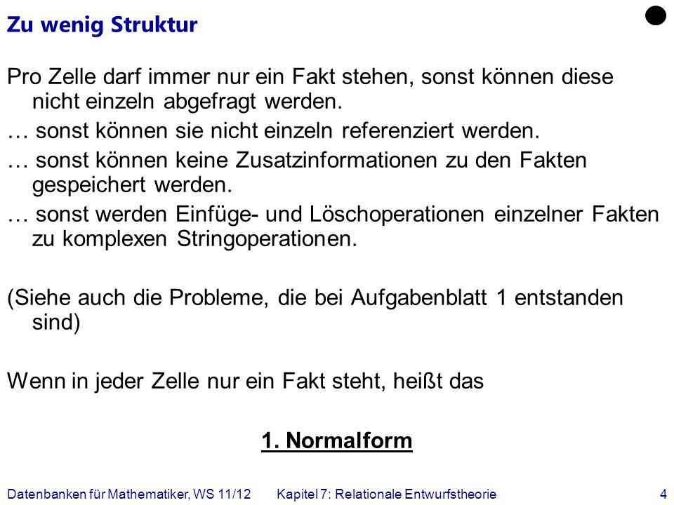 Datenbanken für Mathematiker, WS 11/12Kapitel 7: Relationale Entwurfstheorie5 Wie komme ich in die Erste Normalform.