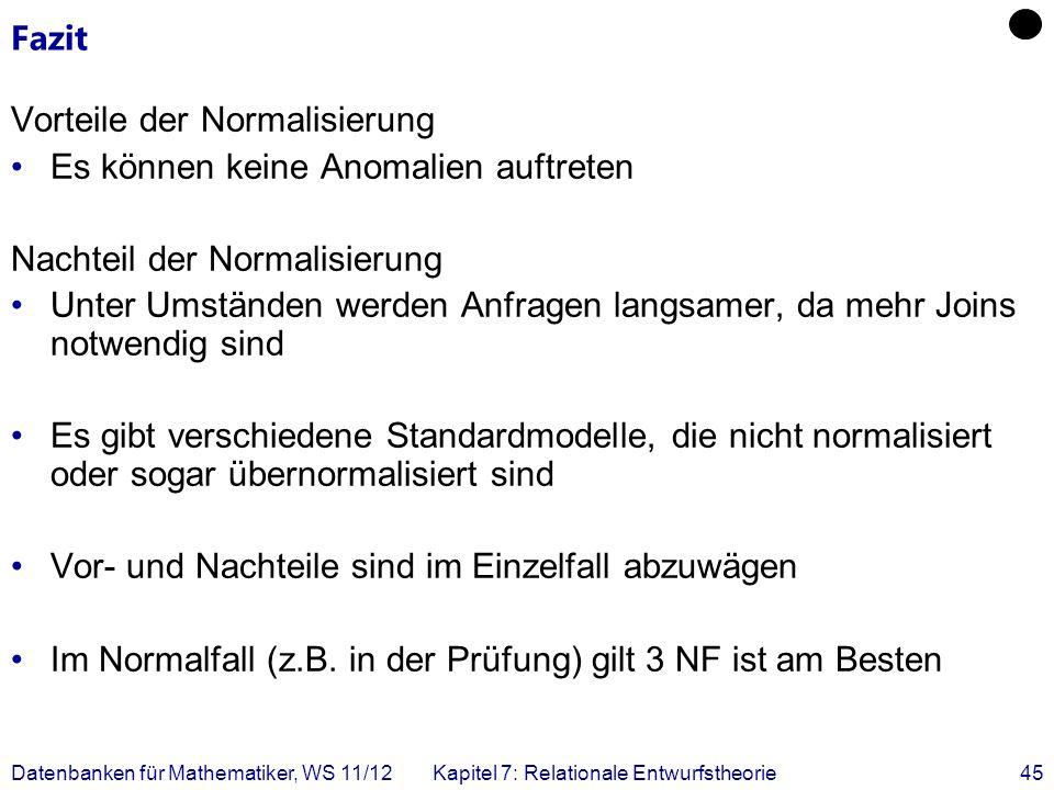 Fazit Vorteile der Normalisierung Es können keine Anomalien auftreten Nachteil der Normalisierung Unter Umständen werden Anfragen langsamer, da mehr J