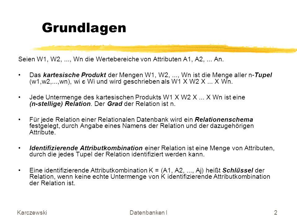 KarczewskiDatenbanken I2 Grundlagen Seien W1, W2,..., Wn die Wertebereiche von Attributen A1, A2,...