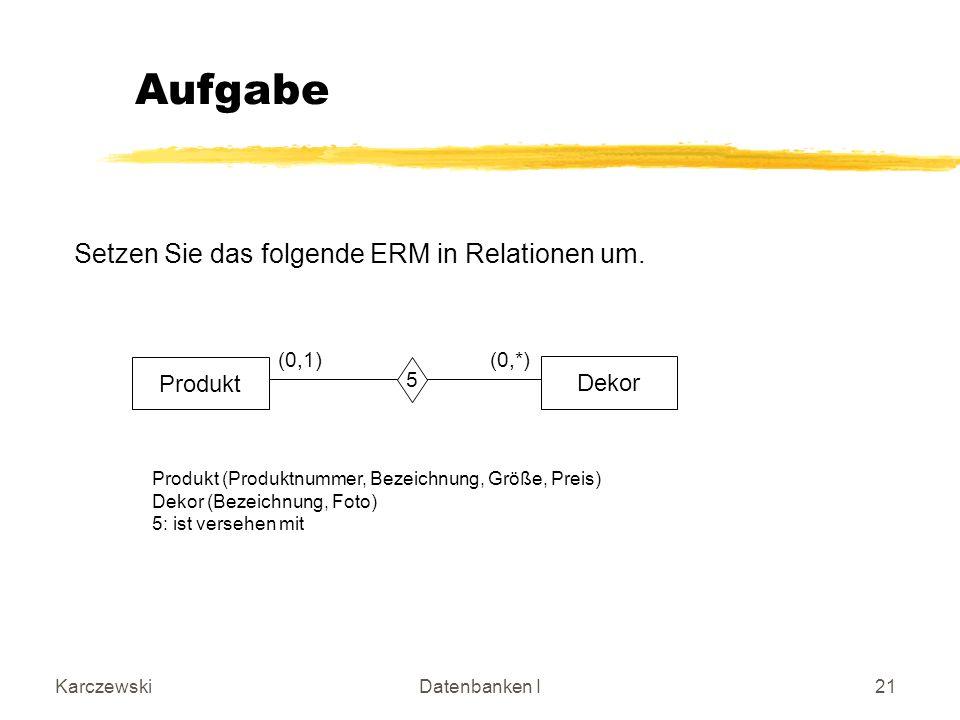 KarczewskiDatenbanken I21 Setzen Sie das folgende ERM in Relationen um.