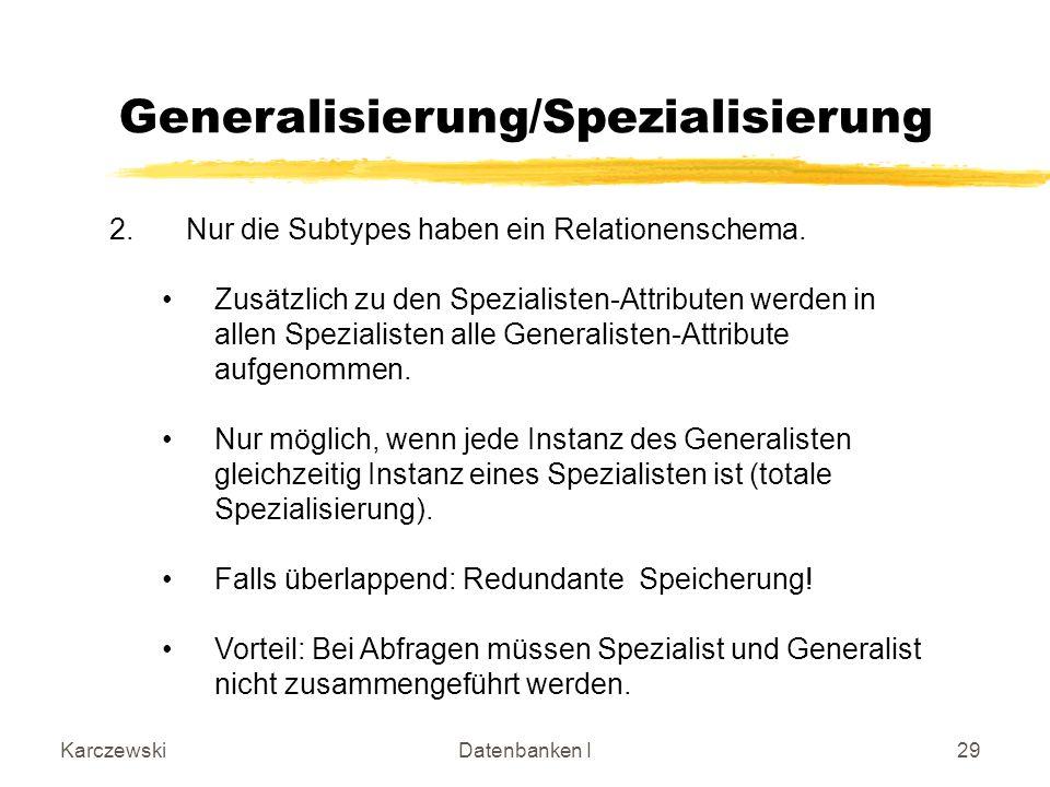 KarczewskiDatenbanken I29 2.Nur die Subtypes haben ein Relationenschema.