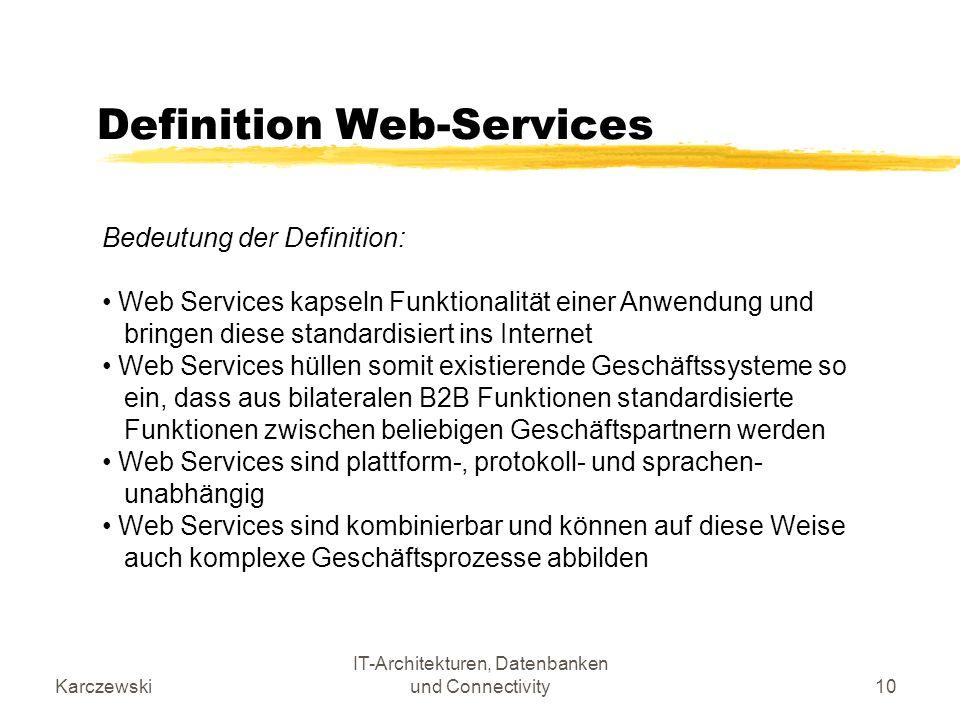Karczewski IT-Architekturen, Datenbanken und Connectivity10 Definition Web-Services Bedeutung der Definition: Web Services kapseln Funktionalität eine