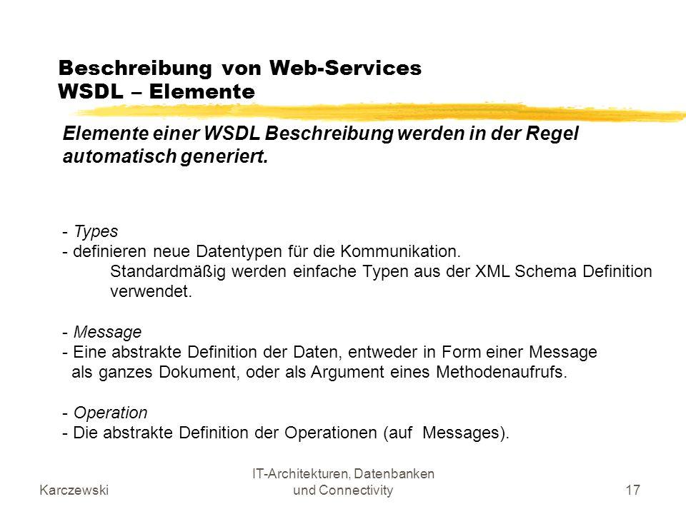 Karczewski IT-Architekturen, Datenbanken und Connectivity17 Beschreibung von Web-Services WSDL – Elemente Elemente einer WSDL Beschreibung werden in d
