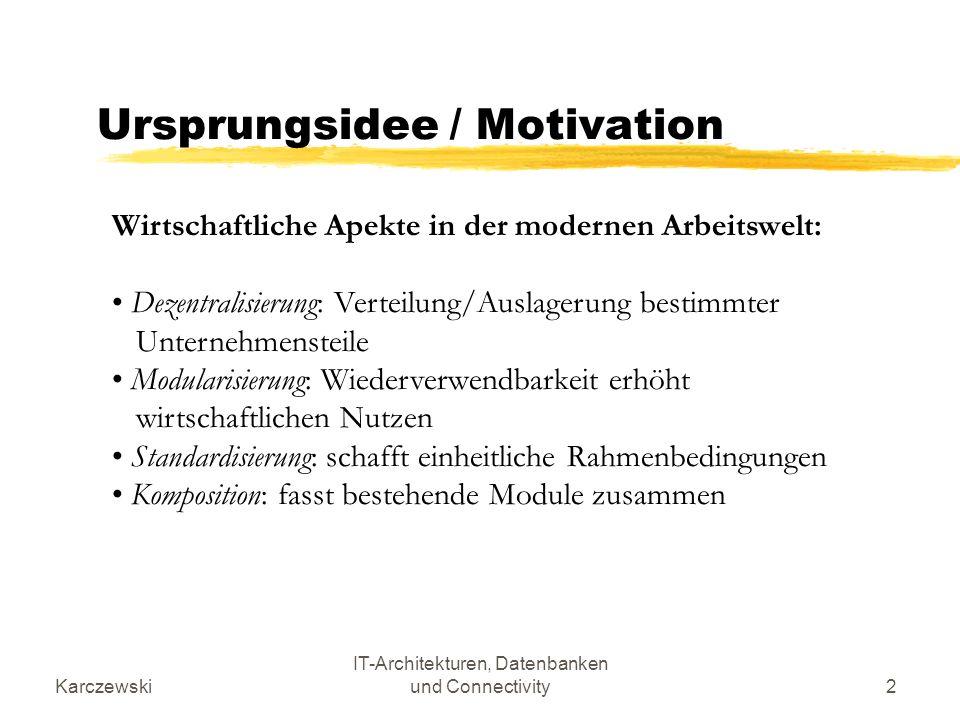 Karczewski IT-Architekturen, Datenbanken und Connectivity2 Ursprungsidee / Motivation Wirtschaftliche Apekte in der modernen Arbeitswelt: Dezentralisi