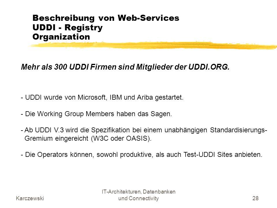 Karczewski IT-Architekturen, Datenbanken und Connectivity28 Beschreibung von Web-Services UDDI - Registry Organization Mehr als 300 UDDI Firmen sind M