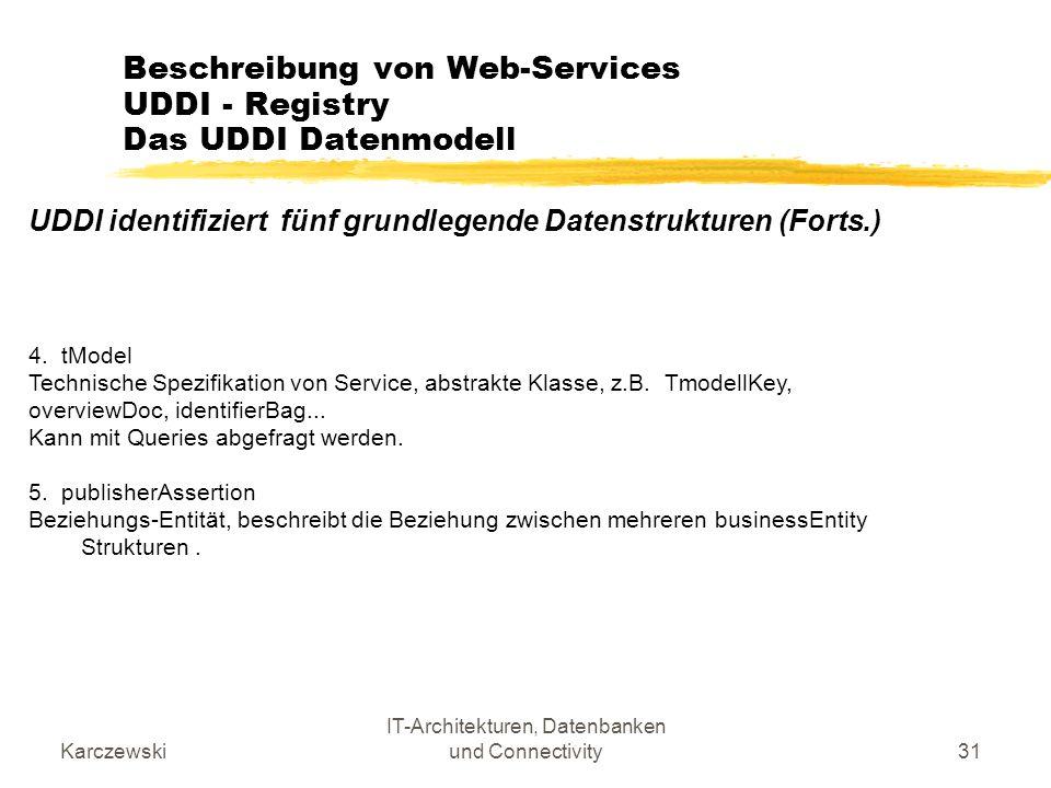 Karczewski IT-Architekturen, Datenbanken und Connectivity31 Beschreibung von Web-Services UDDI - Registry Das UDDI Datenmodell UDDI identifiziert fünf