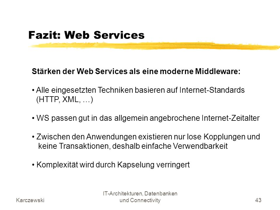 Karczewski IT-Architekturen, Datenbanken und Connectivity43 Fazit: Web Services Stärken der Web Services als eine moderne Middleware: Alle eingesetzte