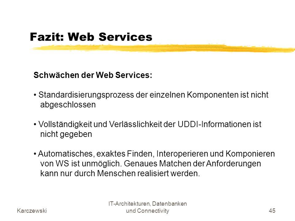 Karczewski IT-Architekturen, Datenbanken und Connectivity45 Fazit: Web Services Schwächen der Web Services: Standardisierungsprozess der einzelnen Kom