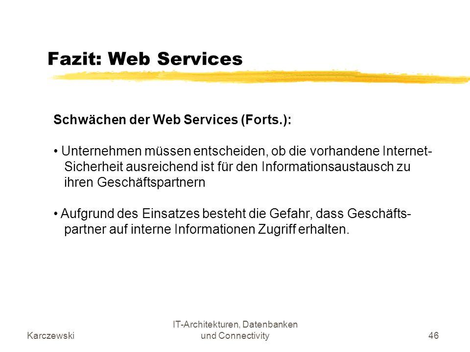 Karczewski IT-Architekturen, Datenbanken und Connectivity46 Fazit: Web Services Schwächen der Web Services (Forts.): Unternehmen müssen entscheiden, o