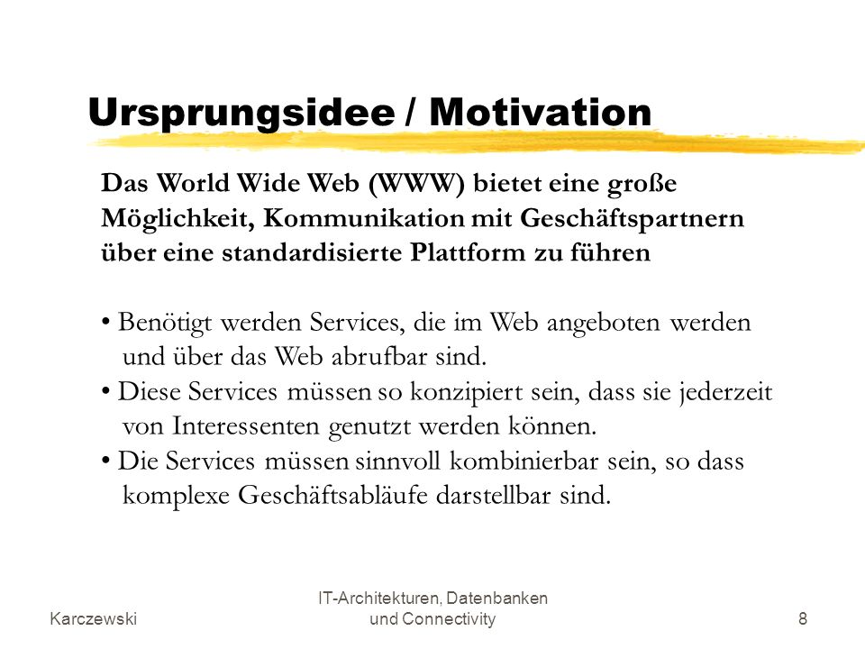 Karczewski IT-Architekturen, Datenbanken und Connectivity9 Definition Web-Services A Web service is a software system identified by a URL, whose public interfaces and bindings are defined and described using XML.