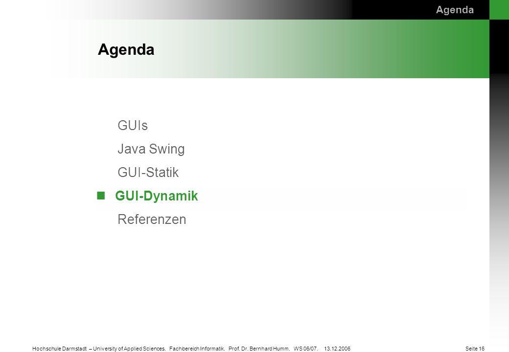 GUIs Java Swing GUI-Statik GUI-Dynamik Referenzen Seite 16 Hochschule Darmstadt – University of Applied Sciences. Fachbereich Informatik. Prof. Dr. Be