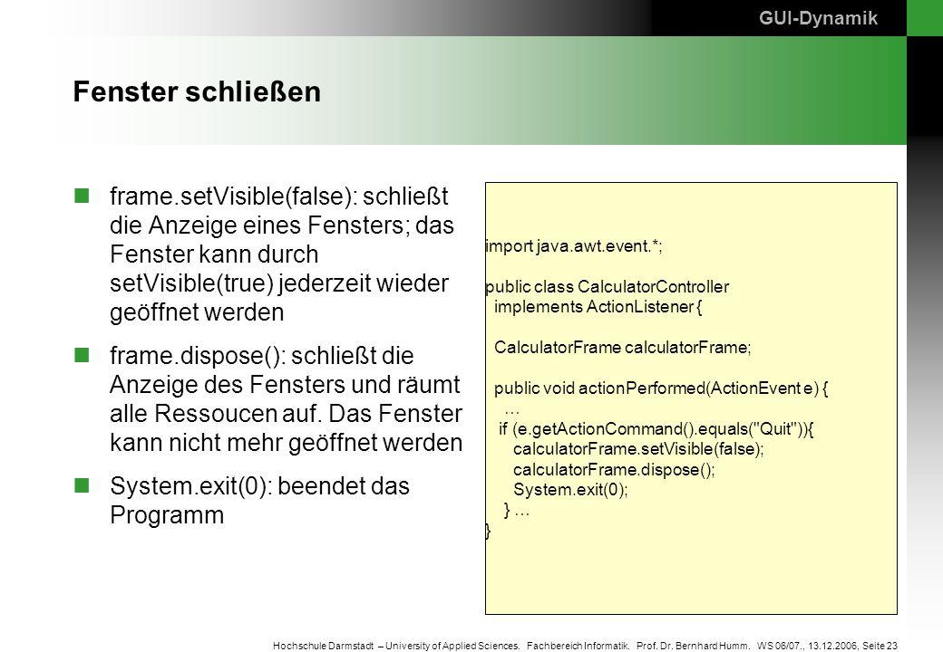 Seite 23 Hochschule Darmstadt – University of Applied Sciences. Fachbereich Informatik. Prof. Dr. Bernhard Humm. WS 06/07., 13.12.2006, Fenster schlie
