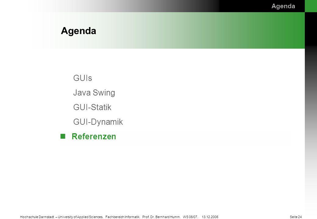 GUIs Java Swing GUI-Statik GUI-Dynamik Referenzen Seite 24 Hochschule Darmstadt – University of Applied Sciences. Fachbereich Informatik. Prof. Dr. Be