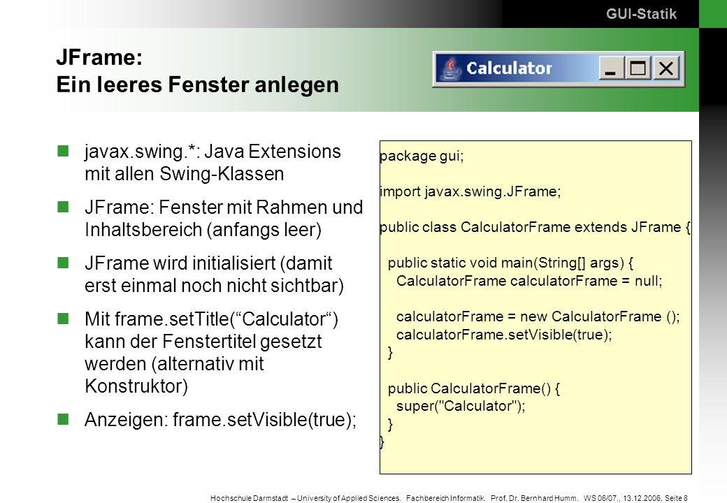 Seite 8 Hochschule Darmstadt – University of Applied Sciences. Fachbereich Informatik. Prof. Dr. Bernhard Humm. WS 06/07., 13.12.2006, JFrame: Ein lee