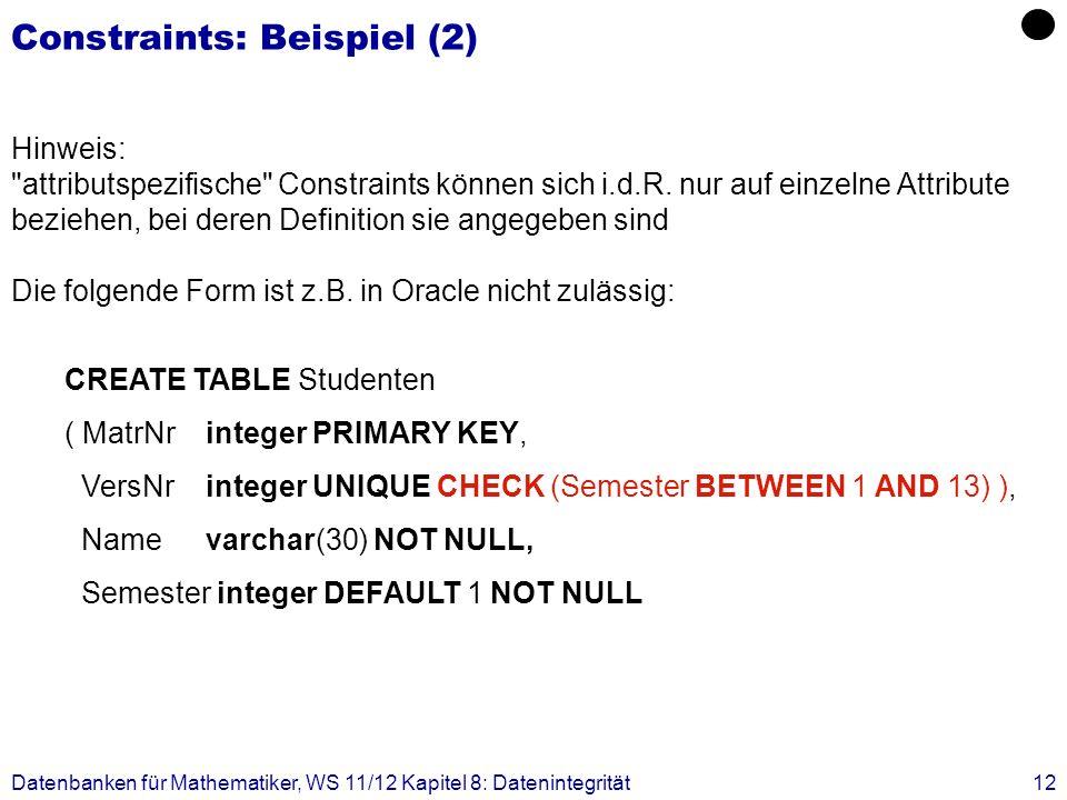 Datenbanken für Mathematiker, WS 11/12 Kapitel 8: Datenintegrität12 Constraints: Beispiel (2) Hinweis: