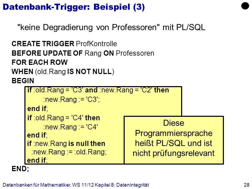 Datenbanken für Mathematiker, WS 11/12 Kapitel 8: Datenintegrität28 Datenbank-Trigger: Beispiel (3)