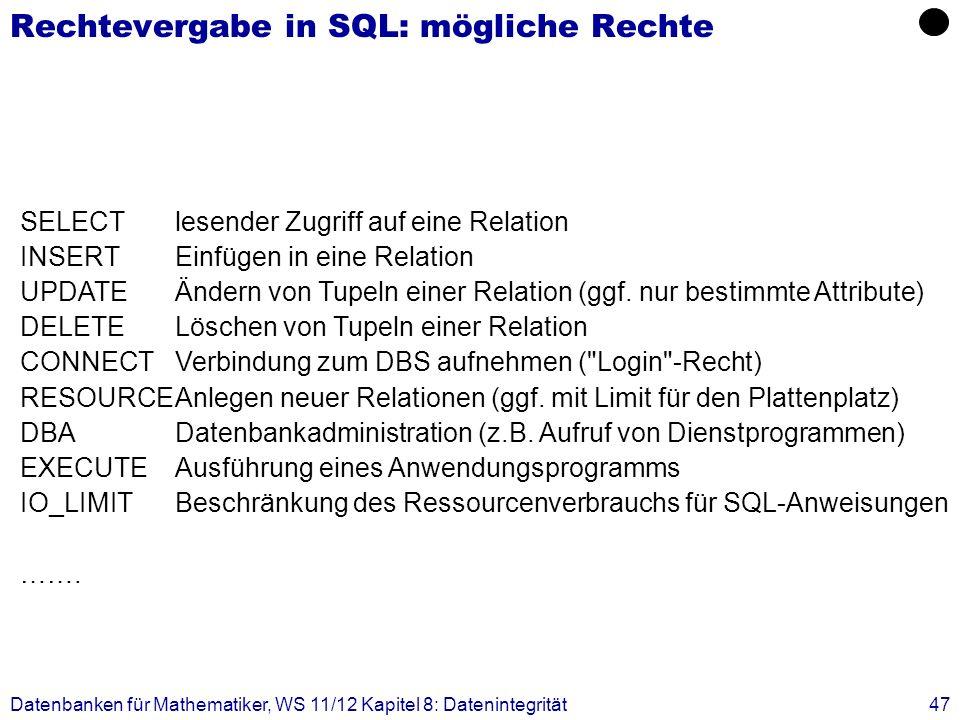 Datenbanken für Mathematiker, WS 11/12 Kapitel 8: Datenintegrität47 Rechtevergabe in SQL: mögliche Rechte SELECTlesender Zugriff auf eine Relation INS