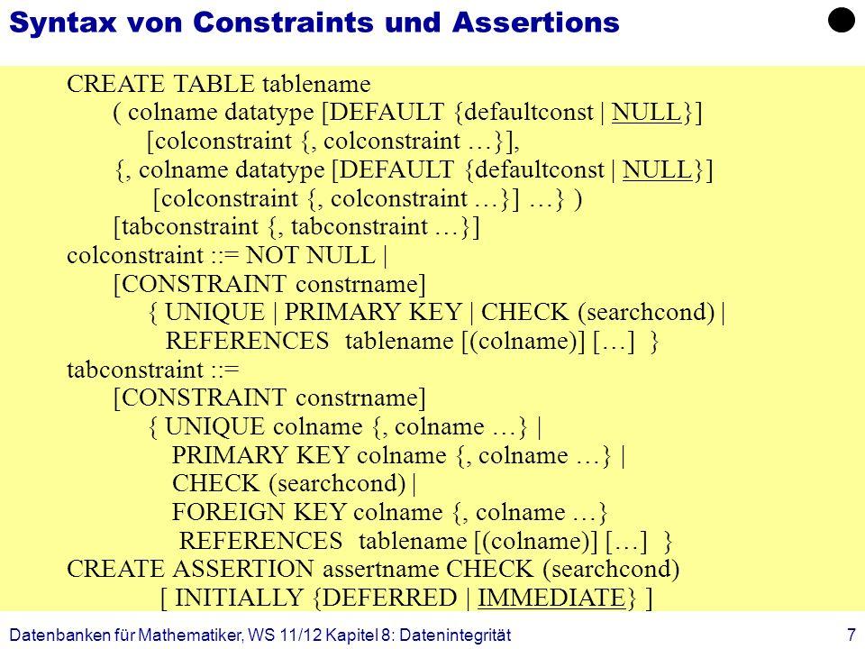 Datenbanken für Mathematiker, WS 11/12 Kapitel 8: Datenintegrität7 Syntax von Constraints und Assertions CREATE TABLE tablename ( colname datatype [DE