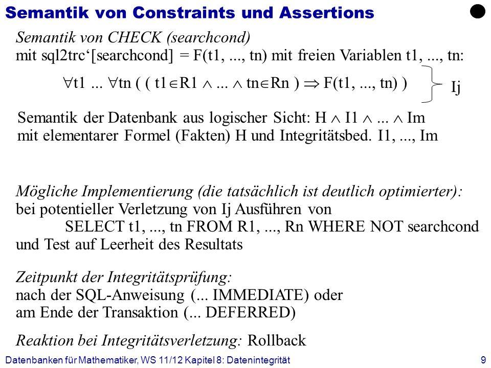 Datenbanken für Mathematiker, WS 11/12 Kapitel 8: Datenintegrität9 Semantik von Constraints und Assertions Semantik von CHECK (searchcond) mit sql2trc