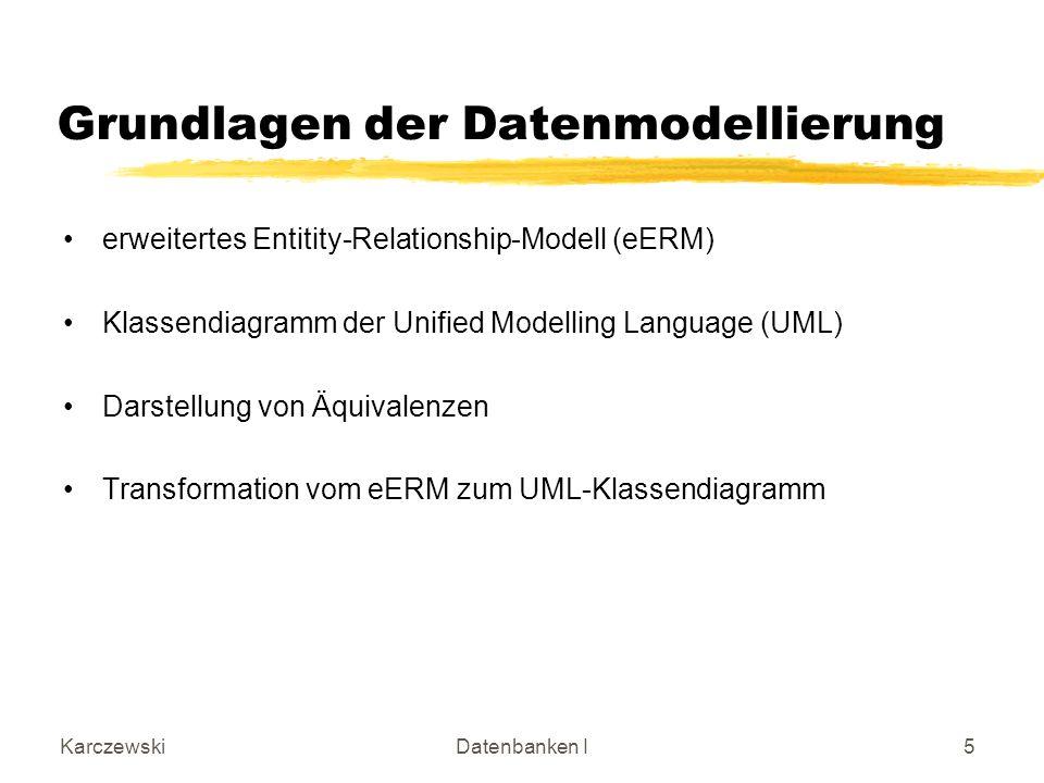 KarczewskiDatenbanken I5 erweitertes Entitity-Relationship-Modell (eERM) Klassendiagramm der Unified Modelling Language (UML) Darstellung von Äquivalenzen Transformation vom eERM zum UML-Klassendiagramm Grundlagen der Datenmodellierung