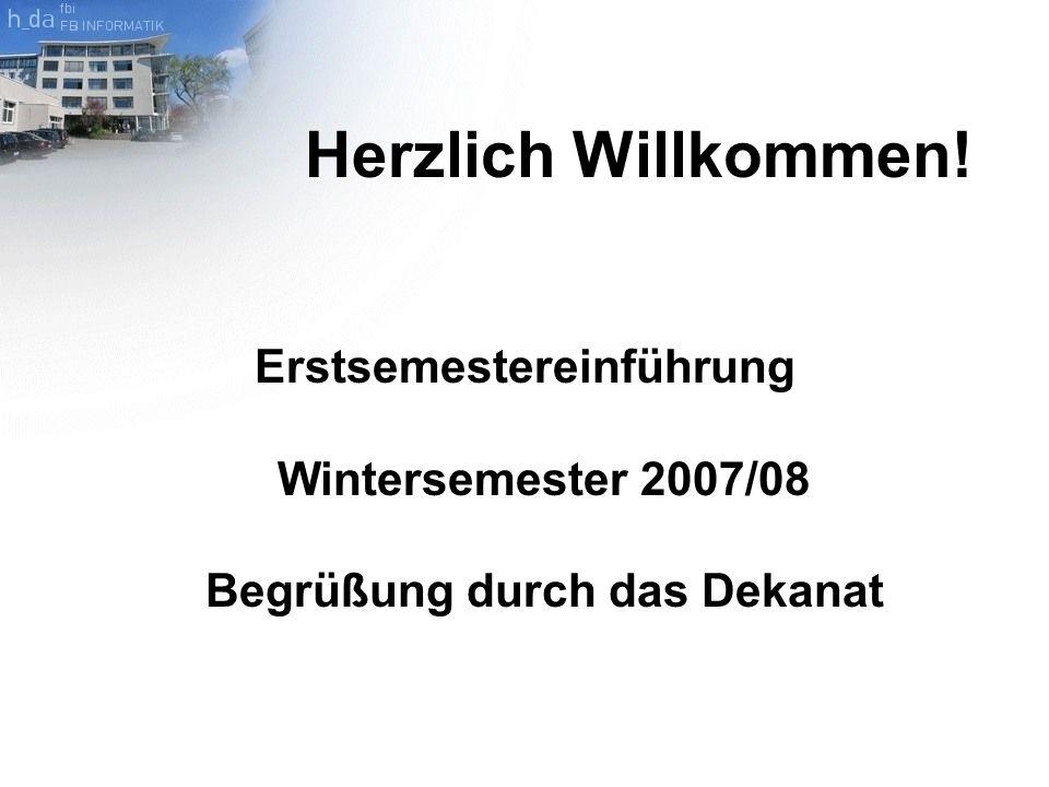 Herzlich Willkommen! Erstsemestereinführung Wintersemester 2007/08 Begrüßung durch das Dekanat