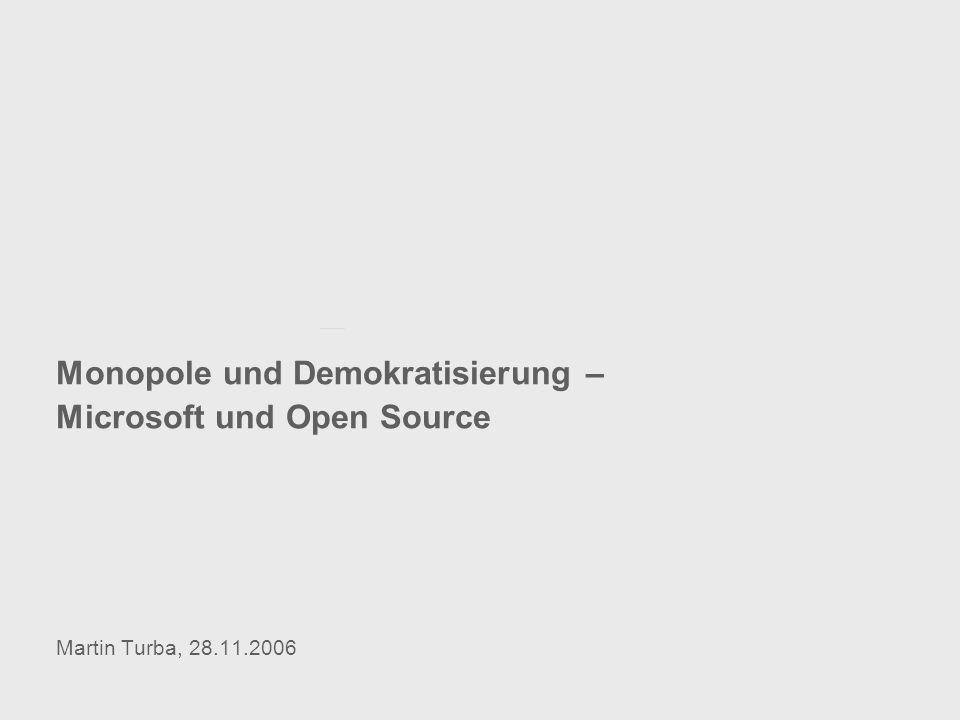 Monopole und Demokratisierung – Microsoft und Open Source Martin Turba, 28.11.2006