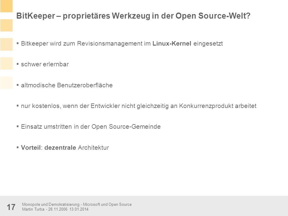 Monopole und Demokratisierung - Microsoft und Open Source Martin Turba - 28.11.2006 13.01.2014 17 BitKeeper – proprietäres Werkzeug in der Open Source