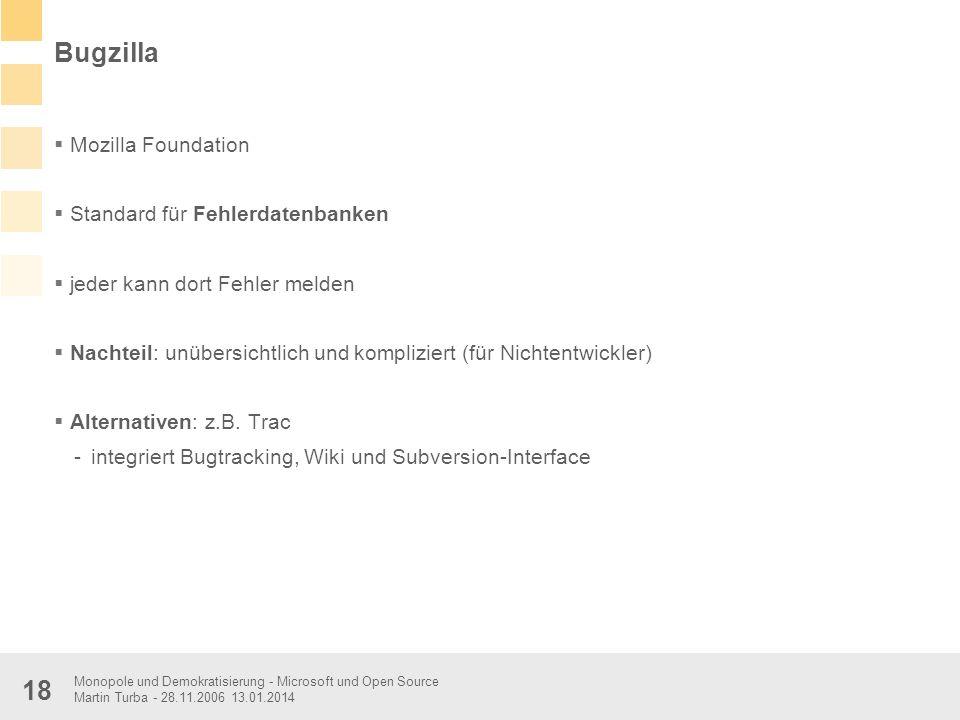 Monopole und Demokratisierung - Microsoft und Open Source Martin Turba - 28.11.2006 13.01.2014 18 Bugzilla Mozilla Foundation Standard für Fehlerdaten