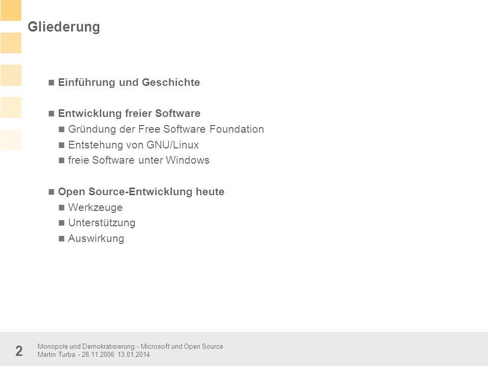 Monopole und Demokratisierung - Microsoft und Open Source Martin Turba - 28.11.2006 13.01.2014 2 Einführung und Geschichte Entwicklung freier Software