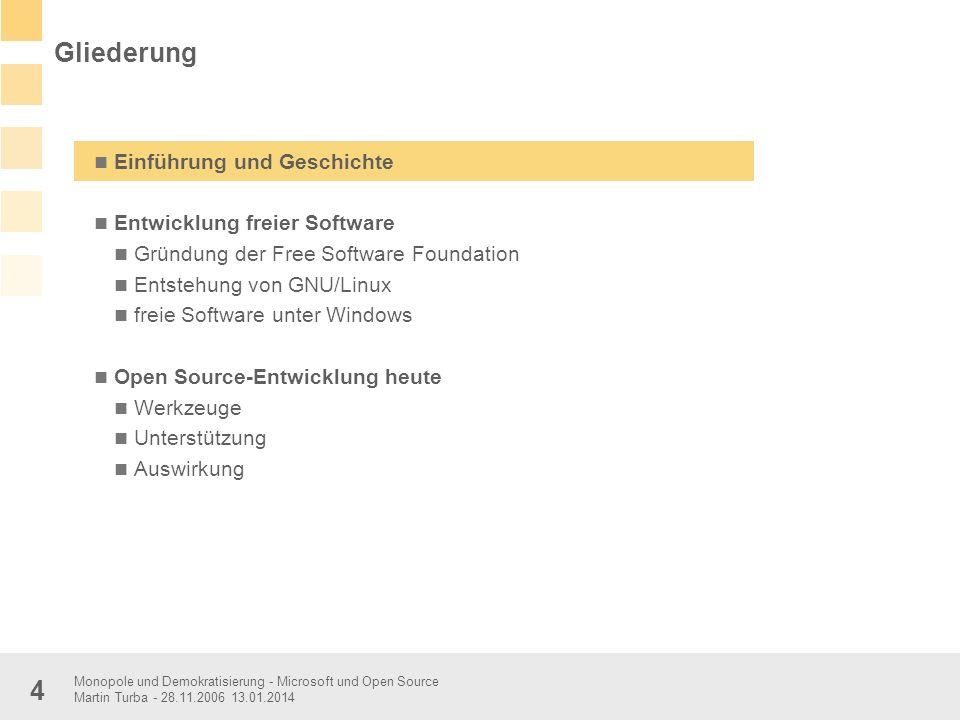 Monopole und Demokratisierung - Microsoft und Open Source Martin Turba - 28.11.2006 13.01.2014 4 Einführung und Geschichte Entwicklung freier Software
