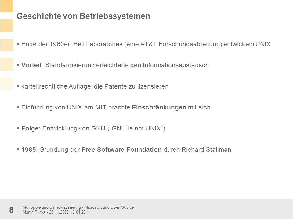 Monopole und Demokratisierung - Microsoft und Open Source Martin Turba - 28.11.2006 13.01.2014 8 Geschichte von Betriebssystemen Ende der 1960er: Bell