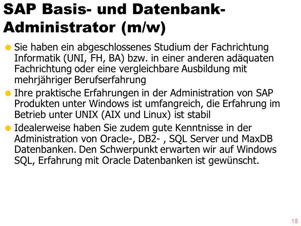 SAP Basis- und Datenbank- Administrator (m/w) Sie haben ein abgeschlossenes Studium der Fachrichtung Informatik (UNI, FH, BA) bzw.
