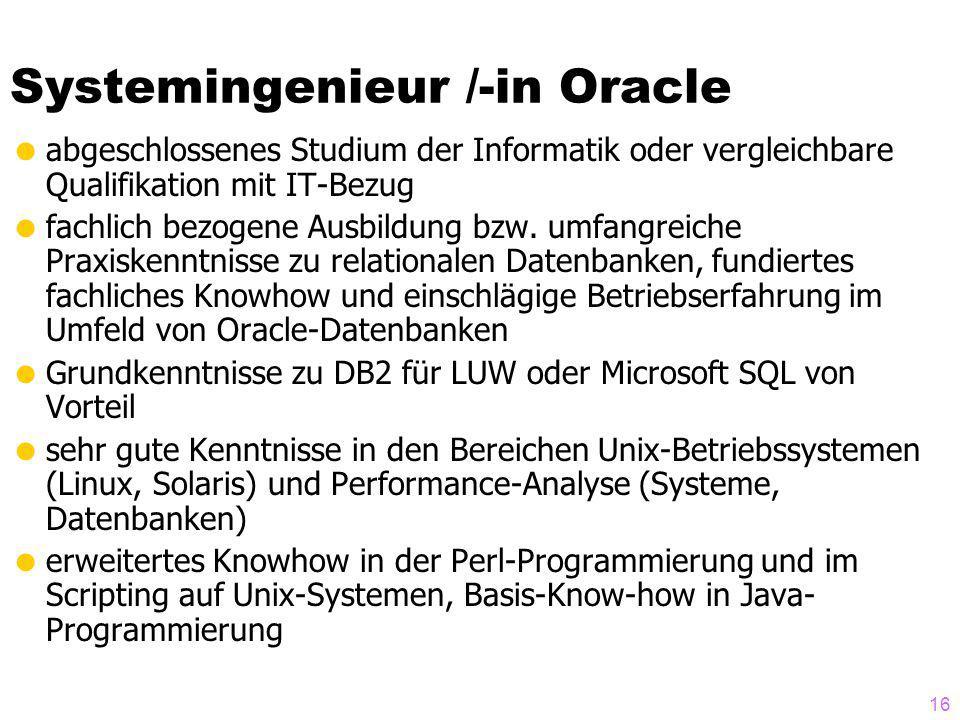 Systemingenieur /-in Oracle abgeschlossenes Studium der Informatik oder vergleichbare Qualifikation mit IT-Bezug fachlich bezogene Ausbildung bzw.