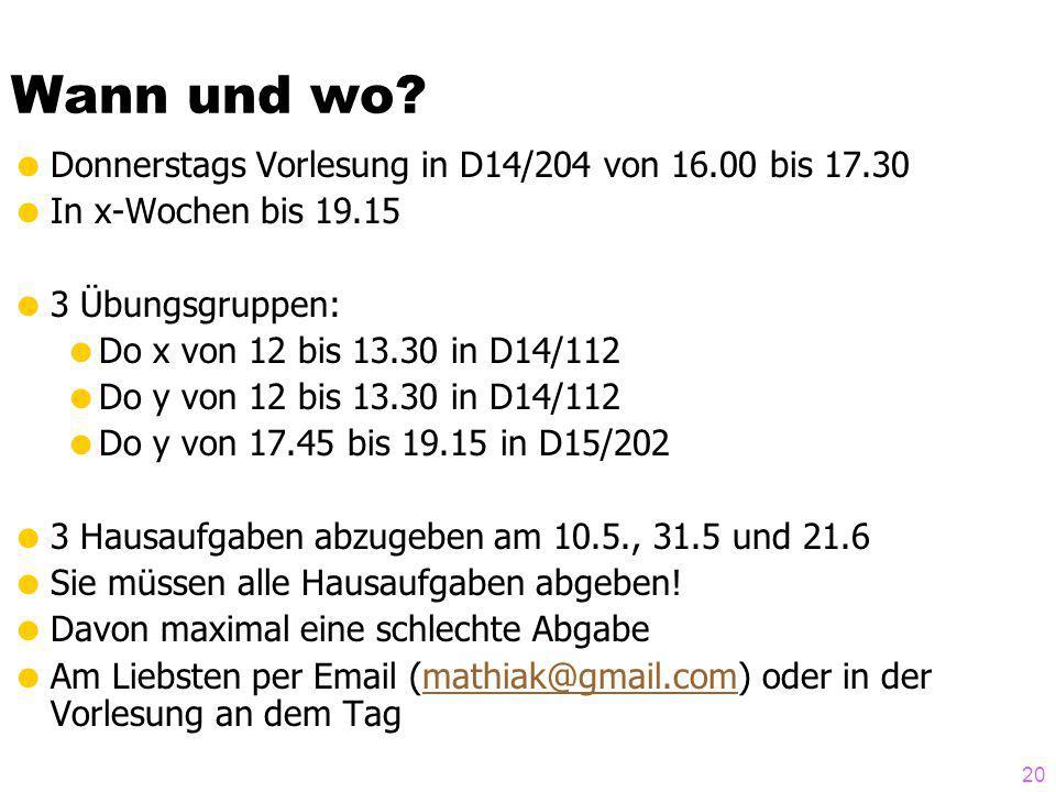 Wann und wo? Donnerstags Vorlesung in D14/204 von 16.00 bis 17.30 In x-Wochen bis 19.15 3 Übungsgruppen: Do x von 12 bis 13.30 in D14/112 Do y von 12