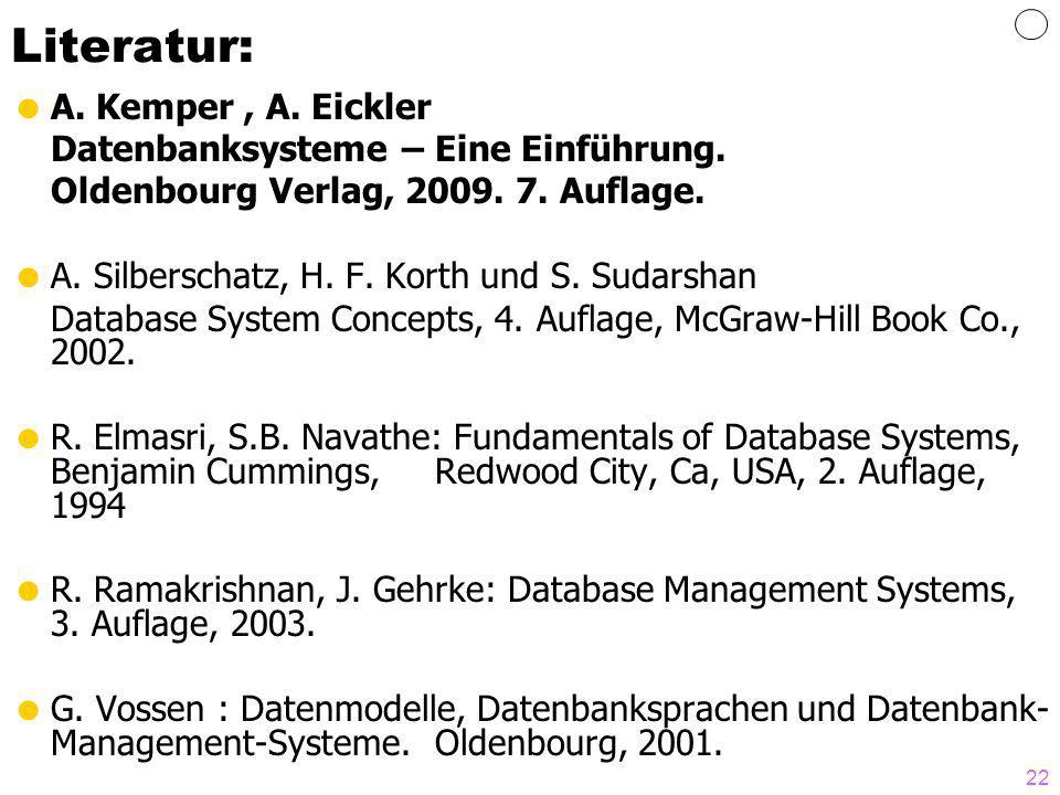 22 Literatur: A. Kemper, A. Eickler Datenbanksysteme – Eine Einführung. Oldenbourg Verlag, 2009. 7. Auflage. A. Silberschatz, H. F. Korth und S. Sudar