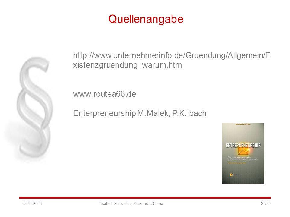 Quellenangabe http://www.unternehmerinfo.de/Gruendung/Allgemein/E xistenzgruendung_warum.htm www.routea66.de Enterpreneurship M.Malek, P.K.Ibach 02.11