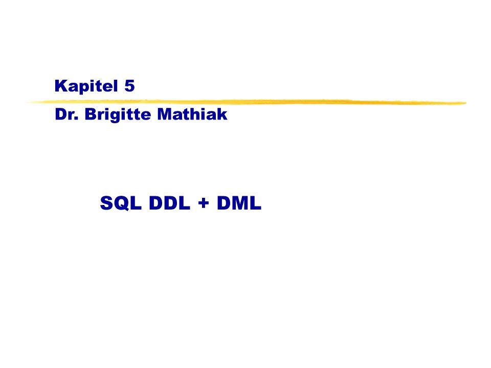 Dr. Brigitte Mathiak Kapitel 5 SQL DDL + DML
