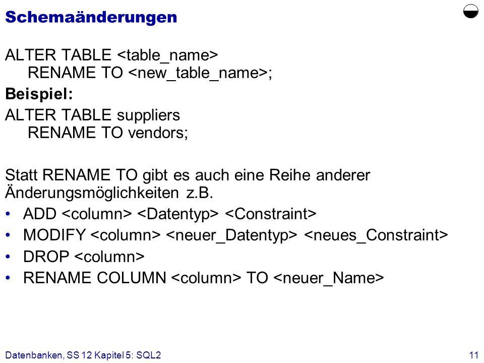 Schemaänderungen ALTER TABLE RENAME TO ; Beispiel: ALTER TABLE suppliers RENAME TO vendors; Statt RENAME TO gibt es auch eine Reihe anderer Änderungsm