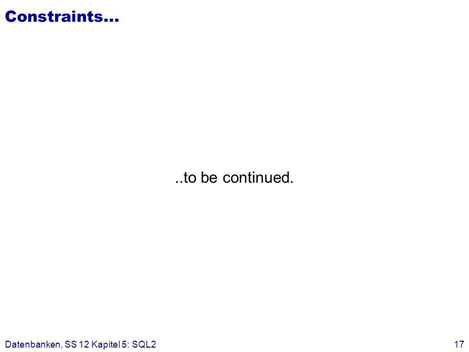 Datenbanken, SS 12 Kapitel 5: SQL217 Constraints.....to be continued.