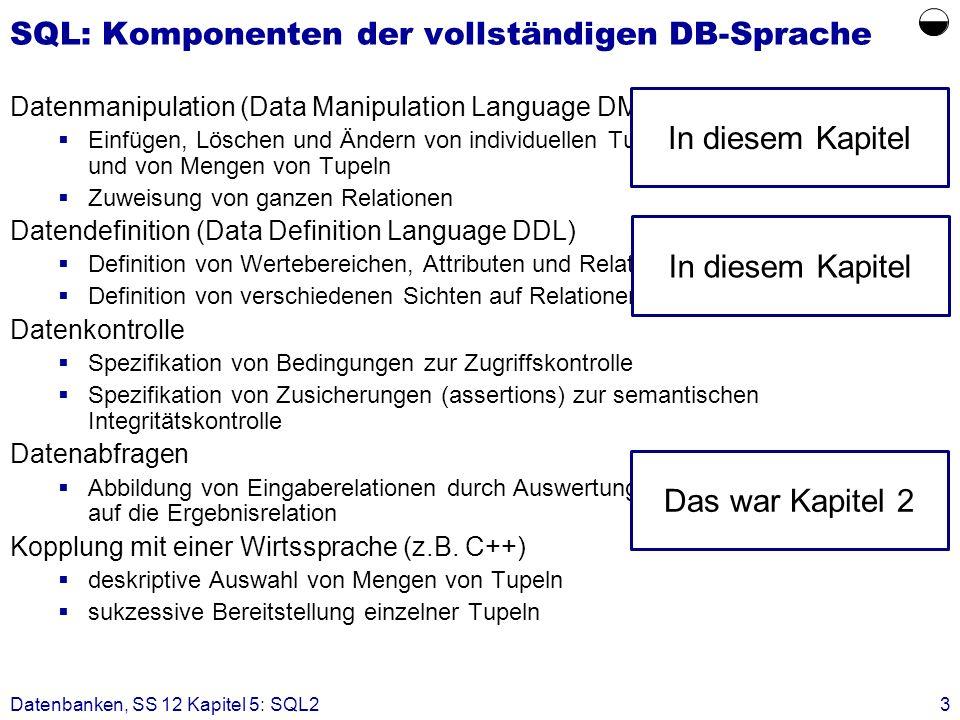 Datenbanken, SS 12 Kapitel 5: SQL23 SQL: Komponenten der vollständigen DB-Sprache Datenmanipulation (Data Manipulation Language DML) Einfügen, Löschen