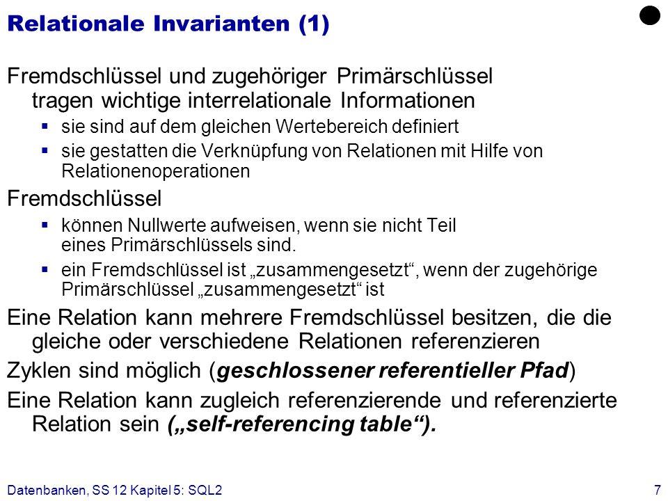 Datenbanken, SS 12 Kapitel 5: SQL27 Relationale Invarianten (1) Fremdschlüssel und zugehöriger Primärschlüssel tragen wichtige interrelationale Inform