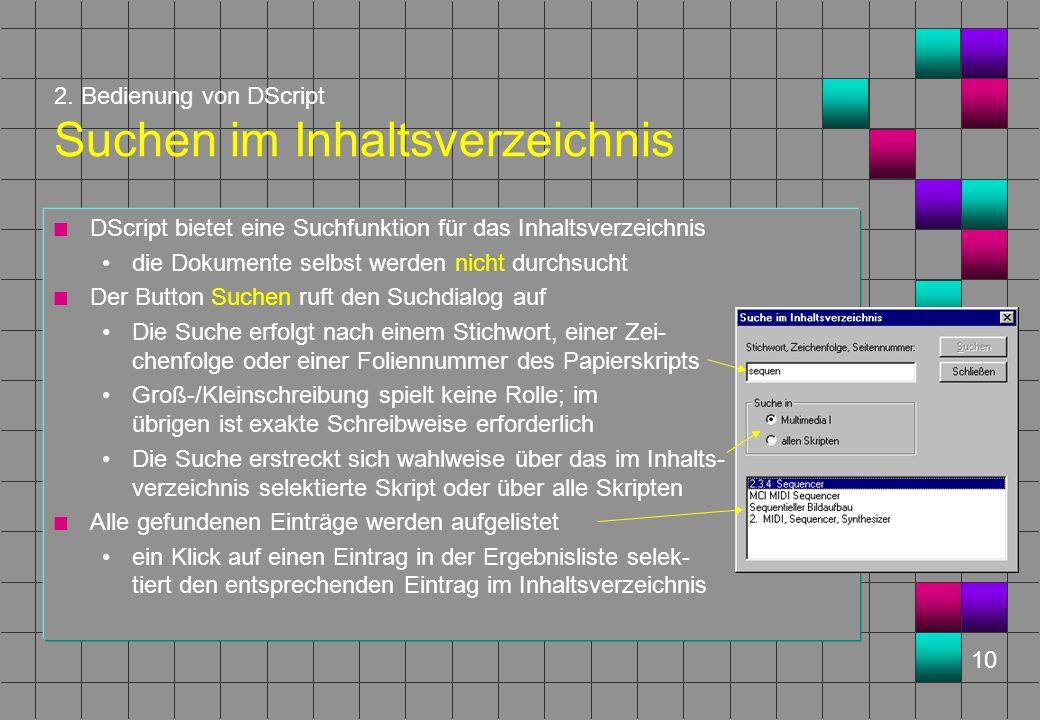 10 2. Bedienung von DScript Suchen im Inhaltsverzeichnis n DScript bietet eine Suchfunktion für das Inhaltsverzeichnis die Dokumente selbst werden nic