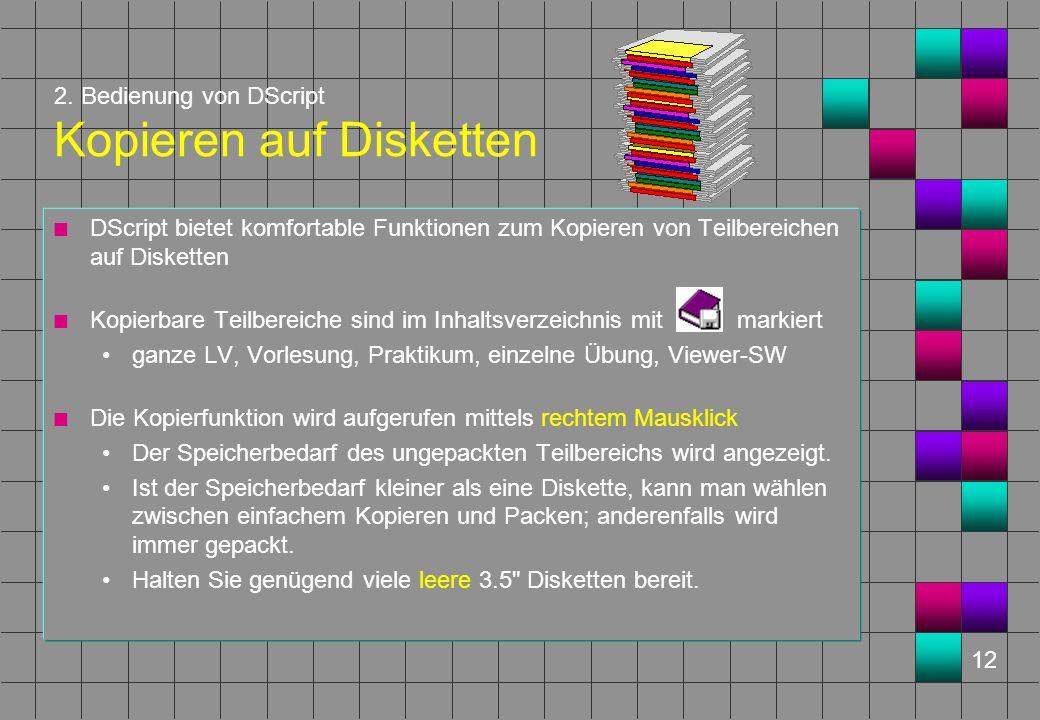 12 2. Bedienung von DScript Kopieren auf Disketten n DScript bietet komfortable Funktionen zum Kopieren von Teilbereichen auf Disketten n Kopierbare T
