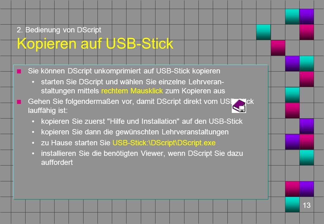 13 2. Bedienung von DScript Kopieren auf USB-Stick n Sie können DScript unkomprimiert auf USB-Stick kopieren starten Sie DScript und wählen Sie einzel