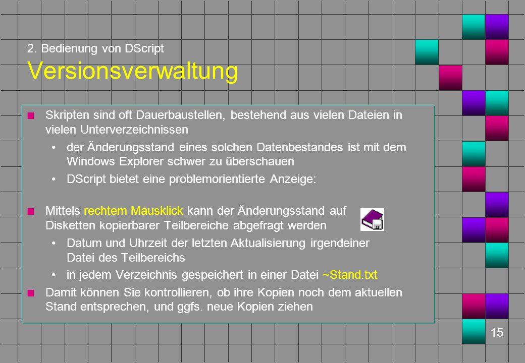 15 2. Bedienung von DScript Versionsverwaltung n Skripten sind oft Dauerbaustellen, bestehend aus vielen Dateien in vielen Unterverzeichnissen der Änd