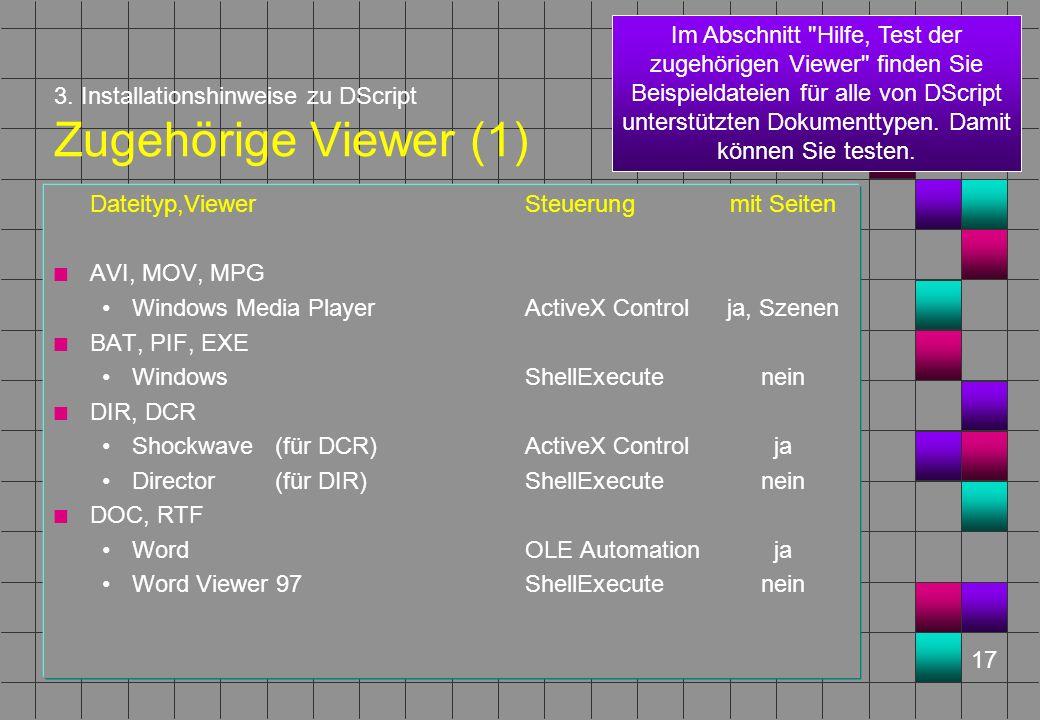 17 3. Installationshinweise zu DScript Zugehörige Viewer (1) Dateityp,ViewerSteuerungmit Seiten n AVI, MOV, MPG Windows Media PlayerActiveX Controlja,