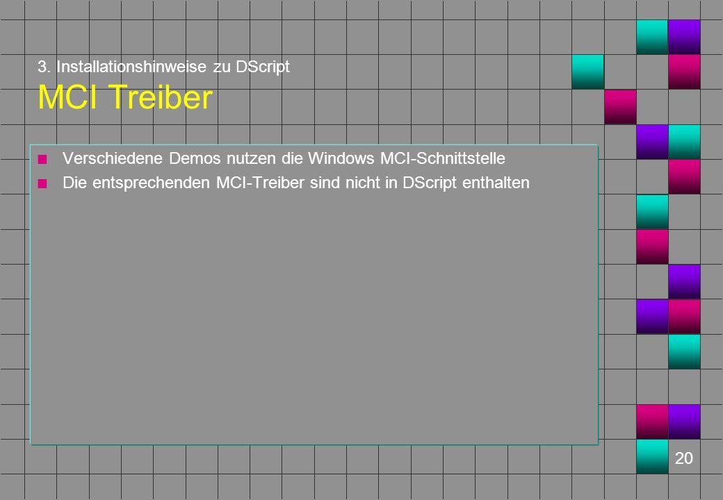 20 3. Installationshinweise zu DScript MCI Treiber n Verschiedene Demos nutzen die Windows MCI-Schnittstelle n Die entsprechenden MCI-Treiber sind nic